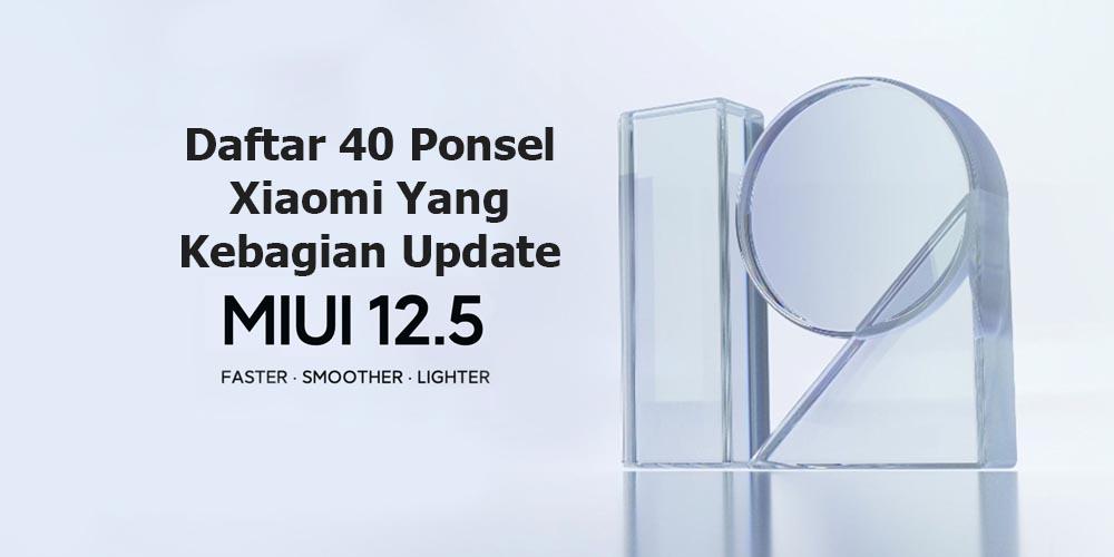 Ada 40 Lebih Ponsel Xiaomi Yang Kebagian Update MIUI 12.5! Berikut Daftarnya
