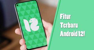 Fitur-fitur Terbaru Yang Ada Di Android 12!