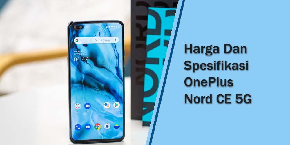 Resmi Rilis! OnePlus Nord CE 5G Dilengkapi Snapdragon 750G