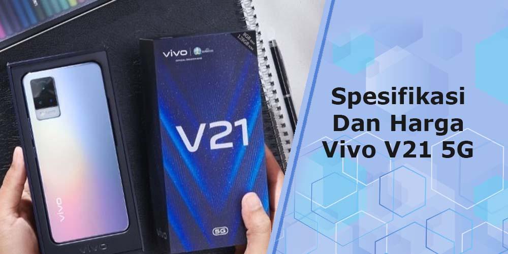 Spesifikasi dan Harga Vivo V21 5G Indonesia